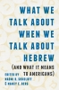 9780295743752 : what-we-talk-about-when-we-talk-about-hebrew-and-what-it-means-to-americans-sokoloff-berg