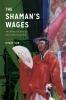 9780295745954 : the-shamans-wages-yun-sorensen