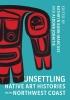 9780295747132 : unsettling-native-art-histories-on-the-northwest-coast-bunn-marcuse-jonaitis