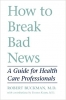 9780801844911 : how-to-break-bad-news-buckman