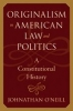 9780801881114 : originalism-in-american-law-and-politics-oneill