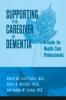 9780801883439 : supporting-the-caregiver-in-dementia-loboprabhu-molinari-lomax