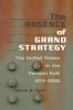 9780801887819 : the-absence-of-grand-strategy-yetiv