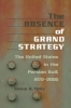 9780801887826 : the-absence-of-grand-strategy-yetiv
