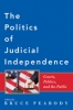 9780801897719 : the-politics-of-judicial-independence-peabody-wells