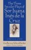 9780813120881 : the-three-secular-plays-of-sor-juana-ines-de-la-cruz-schmidhuber
