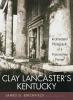 9780813124216 : clay-lancasters-kentucky-birchfield