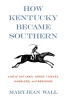 9780813126050 : how-kentucky-became-southern-wall