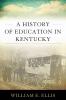 9780813129778 : a-history-of-education-in-kentucky-ellis
