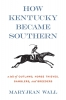 9780813136561 : how-kentucky-became-southern-wall