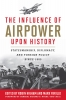 9780813136745 : the-influence-of-airpower-upon-history-higham-parillo-morrow