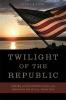 9780813142203 : twilight-of-the-republic-litke