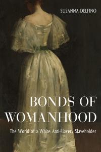 9780813154831 : bonds-of-womanhood-delfino