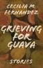 9780813178974 : grieving-for-guava-fernandez