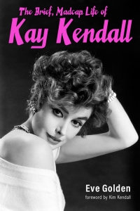 9780813180731 : the-brief-madcap-life-of-kay-kendall-2nd-edition-golden-kendall