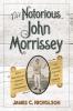9780813180991 : the-notorious-john-morrissey-nicholson