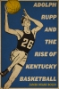9780813181066 : adolph-rupp-and-the-rise-of-kentucky-basketball-bolin