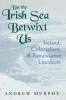9780813192789 : but-the-irish-sea-betwixt-us-murphy