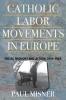9780813227535 : catholic-labor-movements-in-europe-misner