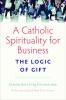 9780813231693 : a-catholic-spirituality-for-business-schlag-mele-turkson