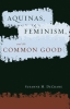 9780878403493 : aquinas-feminism-and-the-common-good-decrane