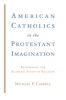 9781421401997 : american-catholics-in-the-protestant-imagination-carroll