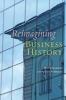 9781421408613 : reimagining-business-history-scranton-fridenson