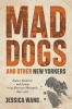 9781421409719 : mad-dogs-and-other-new-yorkers-wang
