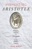 9781421413167 : subverting-aristotle-martin