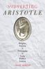 9781421413174 : subverting-aristotle-martin