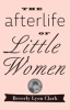 9781421415581 : the-afterlife-of-little-women-clark