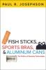 9781421417844 : fish-sticks-sports-bras-and-aluminum-cans-josephson