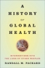 9781421420325 : a-history-of-global-health-packard