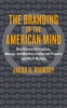 9781421420806 : the-branding-of-the-american-mind-rooksby