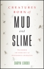 9781421423821 : creatures-born-of-mud-and-slime-lehoux