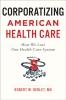 9781421439594 : corporatizing-american-health-care-derlet