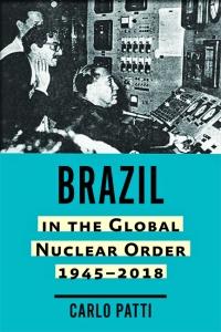 9781421442877 : brazil-in-the-global-nuclear-order-1945-2018-patti