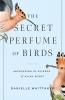 9781421443478 : the-secret-perfume-of-birds-whittaker