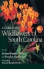 9781570034381 : a-guide-to-the-wildflowers-of-south-carolina-porcher