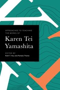 9781603295406 : approaches-to-teaching-the-works-of-karen-tei-yamashita-hsu-thoma