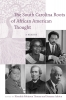 9781611173147 : the-south-carolina-roots-of-african-american-thought-thomas-ashton