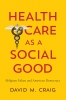 9781626160774 : health-care-as-a-social-good-craig