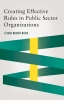 9781626164468 : creating-effective-rules-in-public-sector-organizations-dehart-davis