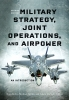 9781647122508 : military-strategy-joint-operations-and-airpower-2nd-edition-burke-fowler-matisek