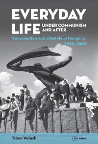 9789633863763 : everyday-life-under-communism-and-after-valuch